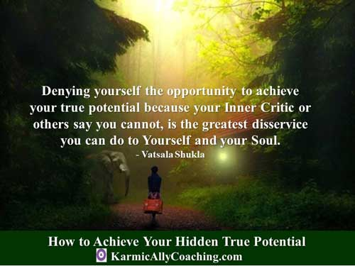 Denying yourself the opportunity to achieve your true potential because your Inner Critic or others say you cannot, is the greatest disservice you can do to yourself and your Soul.