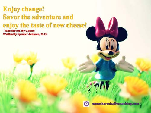 Enjoy change and the new adventure