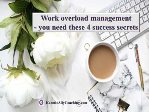 Work overload management is possible with these 4 success secrets