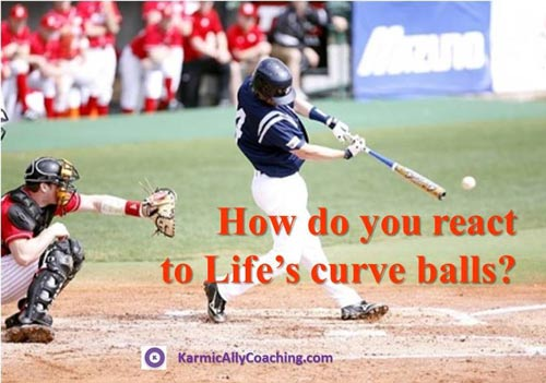 React or be proactive to Life's curve balls?
