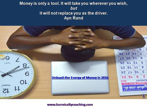Money is only a tool - you are in the driver's seat