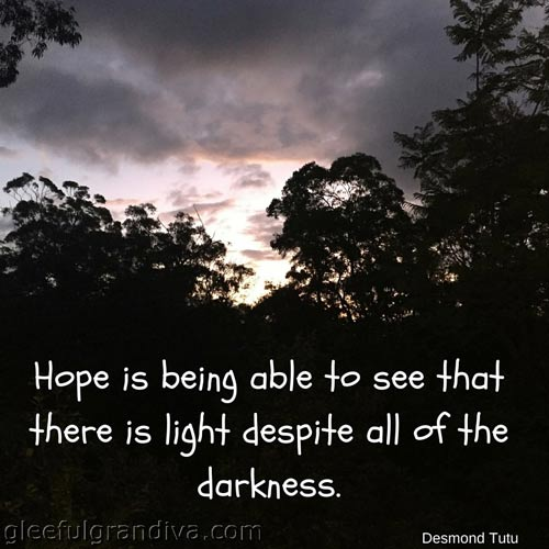 Hope is seeing light despite the darkness