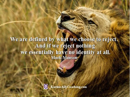 Our identity is defined by what we choose to reject