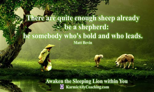 The Lion's roar within You begins with your Hero Journey. Be a shepherd and not a sheep!