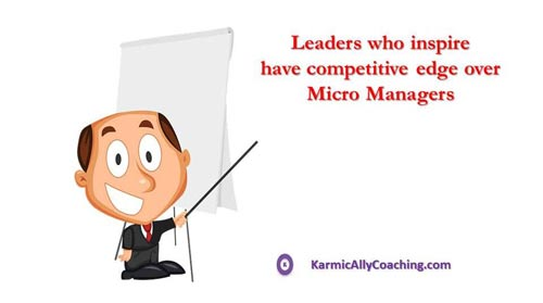 Leaders who inspire have a competitive edge over micro managers