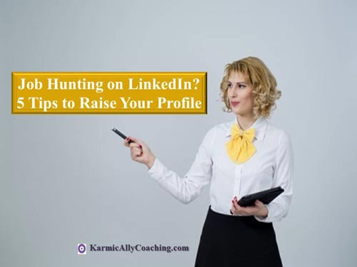 5 Tips to raise your profile on LinkedIn for Job Hunting Success