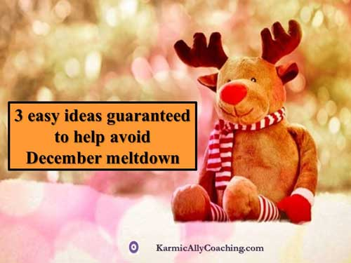 3 easy ideas guaratned to help avoid december meltdown