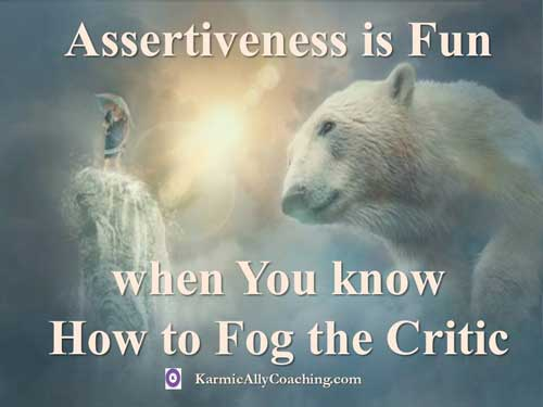 Assertiveness can be fun when you fog the critic