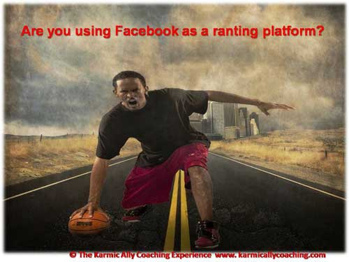 Are you using Facebook as a ranting platform
