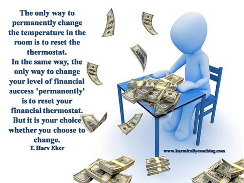 Quote by T Harv Eker on financial thermostat karmic ally coaching
