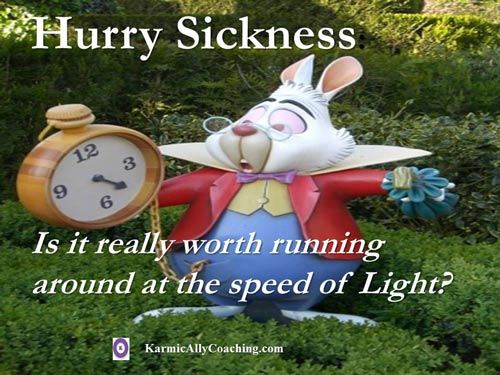 Looking at the watch all the time like the March Hare is a sign of Hurry Sickness