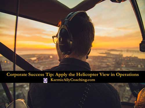 Corporate Success Tip: Apply the Helicopter View to daily operations