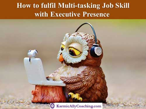 Multi-tasking job requirement skill and Executive Presence