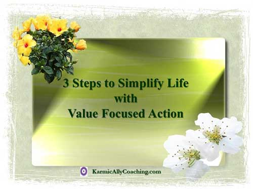 3 steps to simplify your life with value focused action