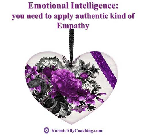 Emotional Intelligence: you need to apply authentic kind of Empathy