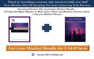Karmic Ally Coaching's Mindset Bundle: Develop the Right Mindset to Boost Your Career and Business Success+ Success Mindset Planner